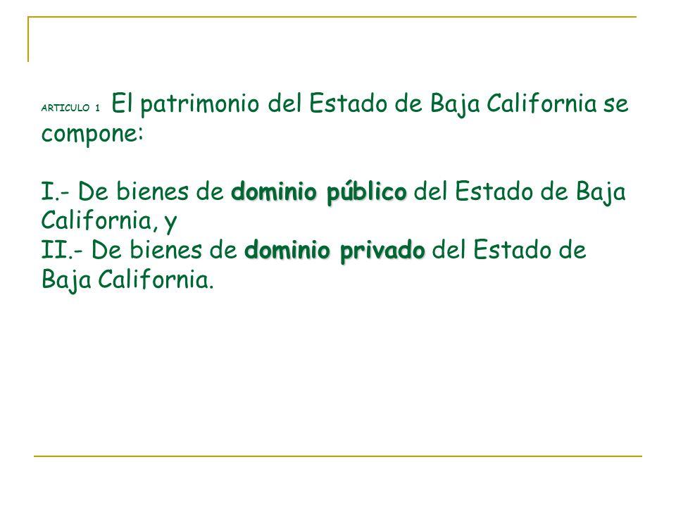 ARTICULO 1 El patrimonio del Estado de Baja California se compone: I