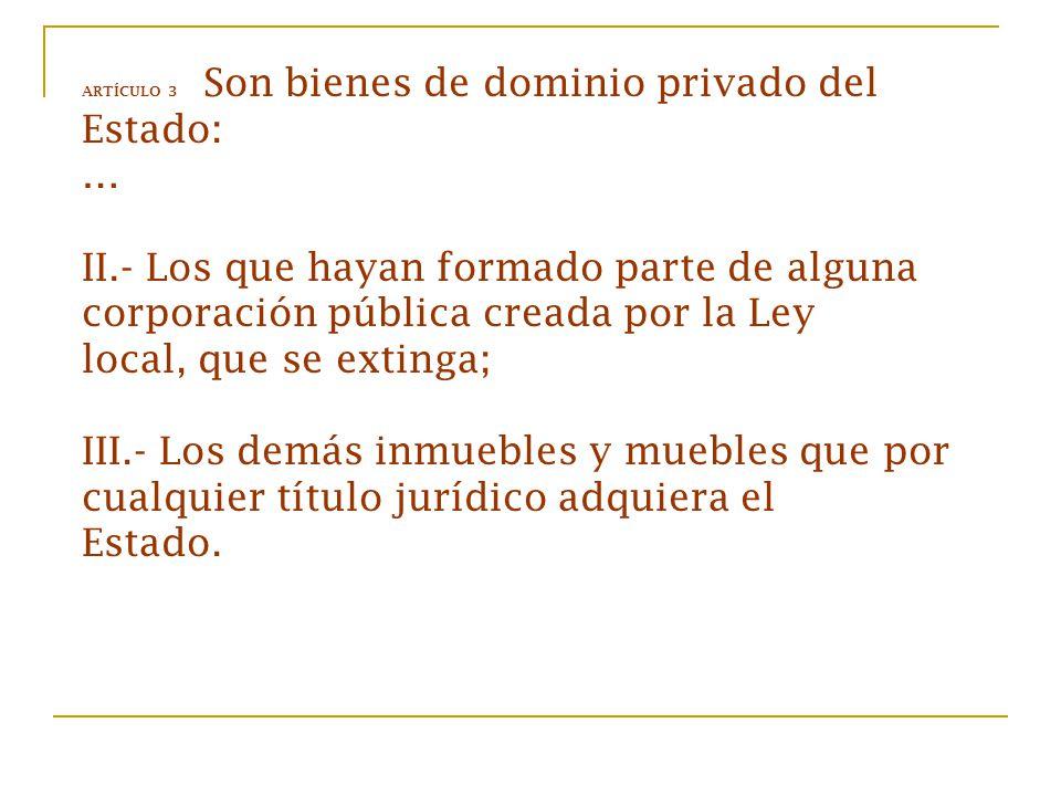 ARTÍCULO 3 Son bienes de dominio privado del Estado: … II
