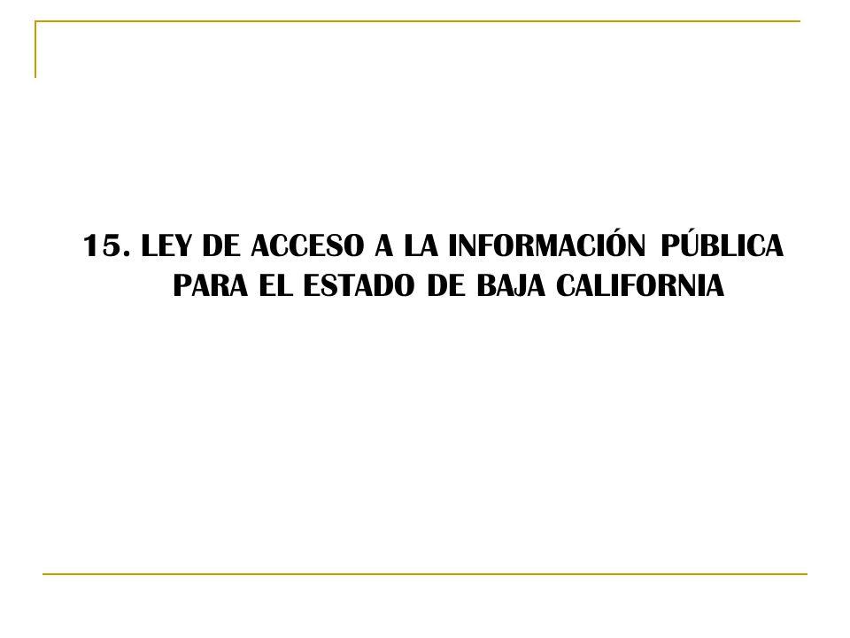 15. LEY DE ACCESO A LA INFORMACIÓN PÚBLICA PARA EL ESTADO DE BAJA CALIFORNIA