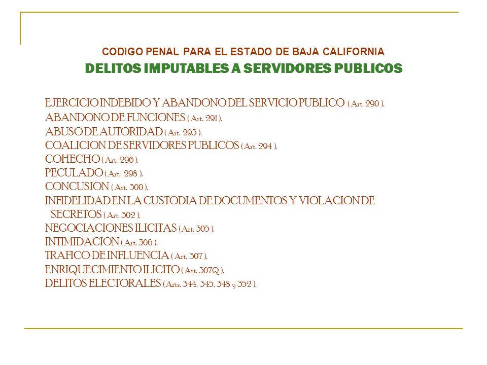 CODIGO PENAL PARA EL ESTADO DE BAJA CALIFORNIA DELITOS IMPUTABLES A SERVIDORES PUBLICOS EJERCICIO INDEBIDO Y ABANDONO DEL SERVICIO PUBLICO ( Art.