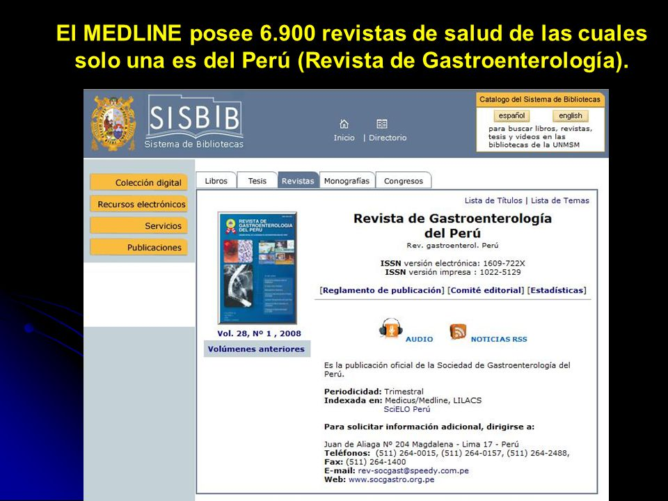 El MEDLINE posee 6.900 revistas de salud de las cuales solo una es del Perú (Revista de Gastroenterología).