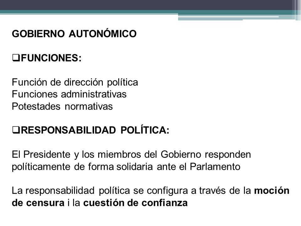 GOBIERNO AUTONÓMICO FUNCIONES: Función de dirección política. Funciones administrativas. Potestades normativas.