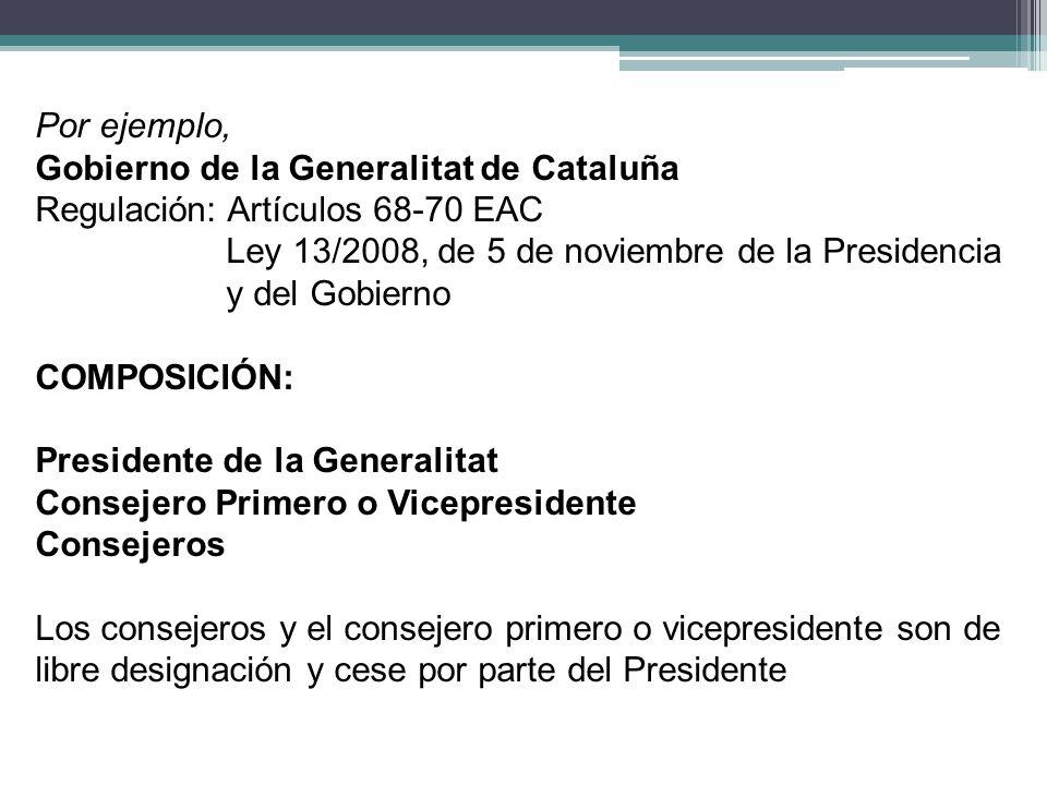 Por ejemplo, Gobierno de la Generalitat de Cataluña. Regulación: Artículos 68-70 EAC. Ley 13/2008, de 5 de noviembre de la Presidencia.
