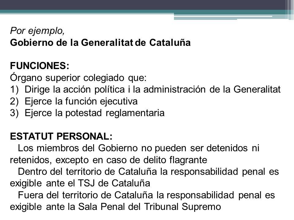 Por ejemplo, Gobierno de la Generalitat de Cataluña. FUNCIONES: Órgano superior colegiado que: