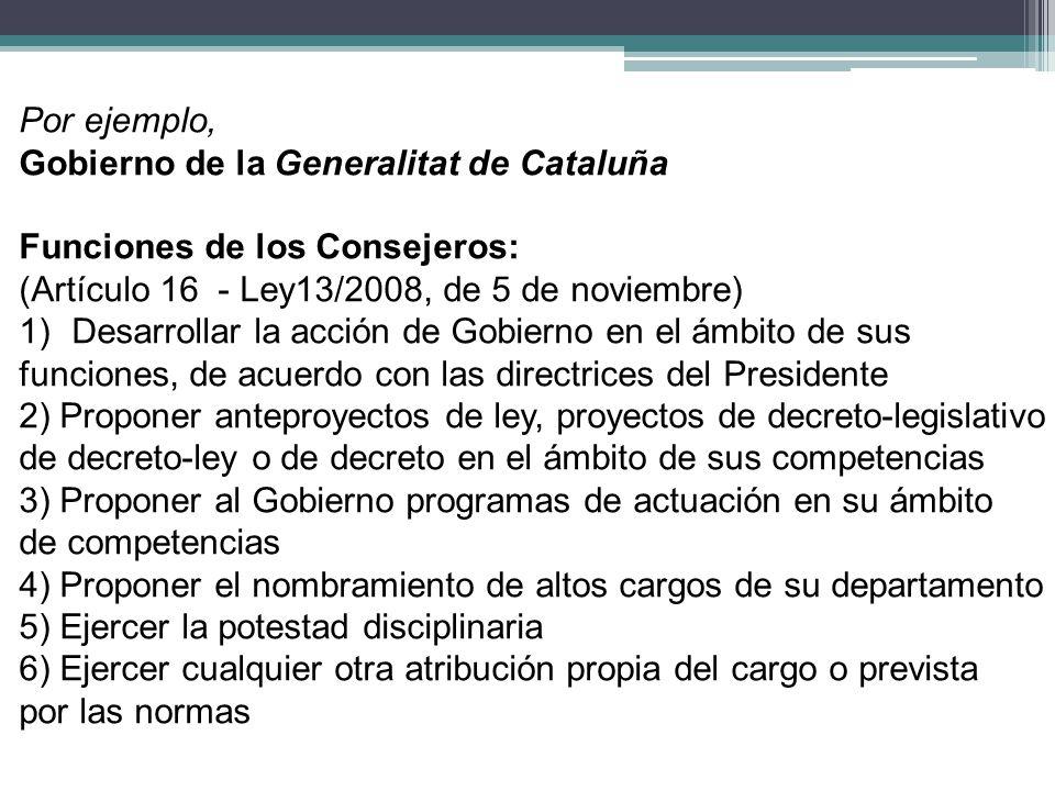 Por ejemplo, Gobierno de la Generalitat de Cataluña. Funciones de los Consejeros: (Artículo 16 - Ley13/2008, de 5 de noviembre)