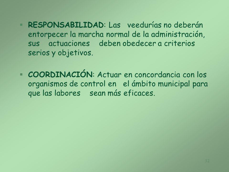 RESPONSABILIDAD: Las veedurías no deberán entorpecer la marcha normal de la administración, sus actuaciones deben obedecer a criterios serios y objetivos.