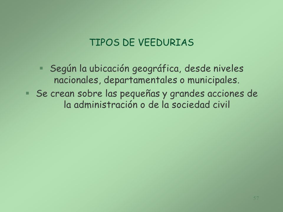 TIPOS DE VEEDURIAS Según la ubicación geográfica, desde niveles nacionales, departamentales o municipales.