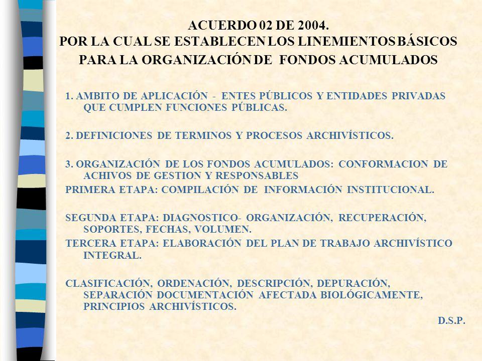 ACUERDO 02 DE 2004. POR LA CUAL SE ESTABLECEN LOS LINEMIENTOS BÁSICOS PARA LA ORGANIZACIÓN DE FONDOS ACUMULADOS
