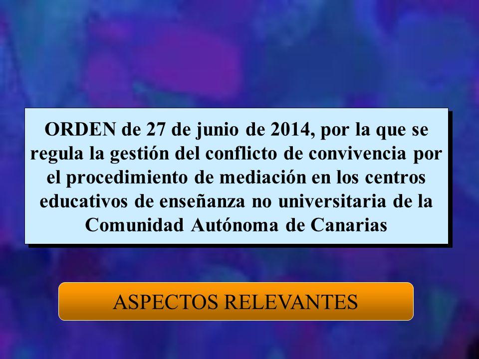 ORDEN de 27 de junio de 2014, por la que se regula la gestión del conflicto de convivencia por el procedimiento de mediación en los centros educativos de enseñanza no universitaria de la Comunidad Autónoma de Canarias