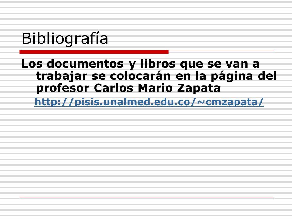 Bibliografía Los documentos y libros que se van a trabajar se colocarán en la página del profesor Carlos Mario Zapata.