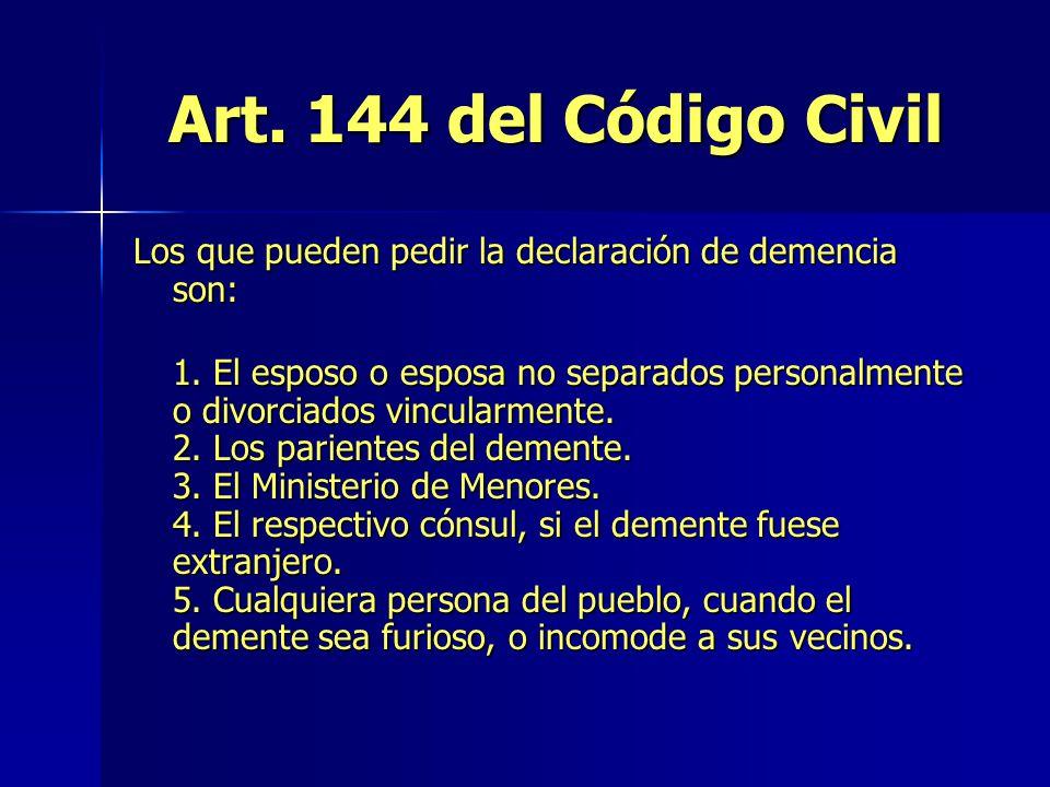 Art. 144 del Código Civil Los que pueden pedir la declaración de demencia son: