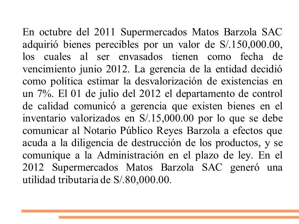 En octubre del 2011 Supermercados Matos Barzola SAC adquirió bienes perecibles por un valor de S/.150,000.00, los cuales al ser envasados tienen como fecha de vencimiento junio 2012.