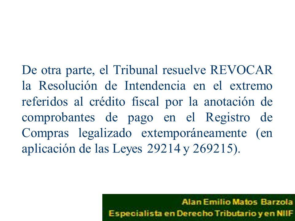 De otra parte, el Tribunal resuelve REVOCAR la Resolución de Intendencia en el extremo referidos al crédito fiscal por la anotación de comprobantes de pago en el Registro de Compras legalizado extemporáneamente (en aplicación de las Leyes 29214 y 269215).