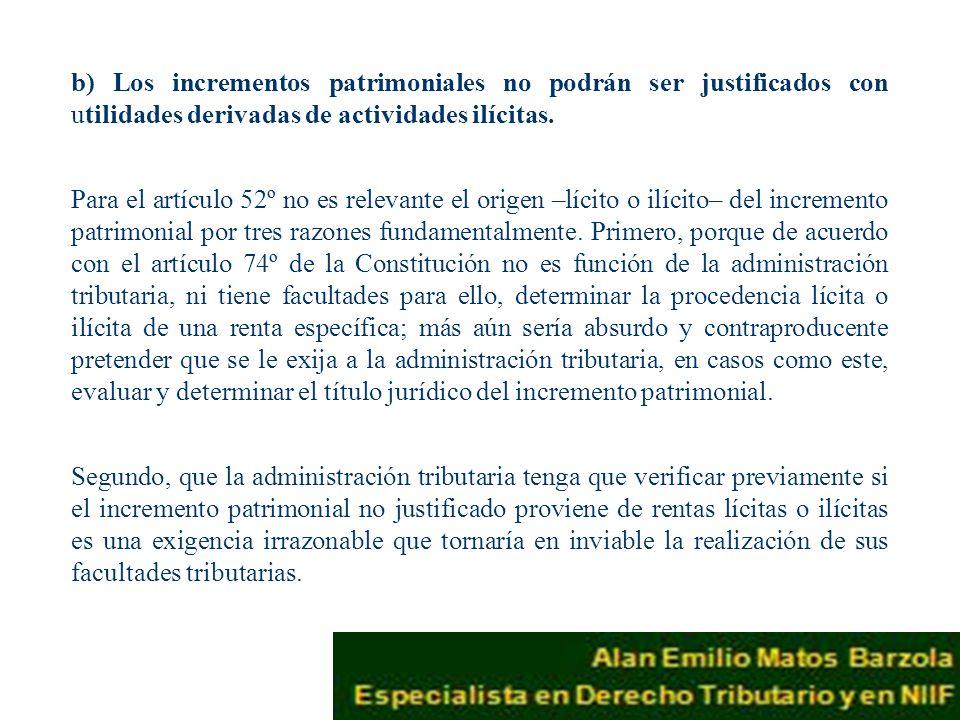 b) Los incrementos patrimoniales no podrán ser justificados con utilidades derivadas de actividades ilícitas.