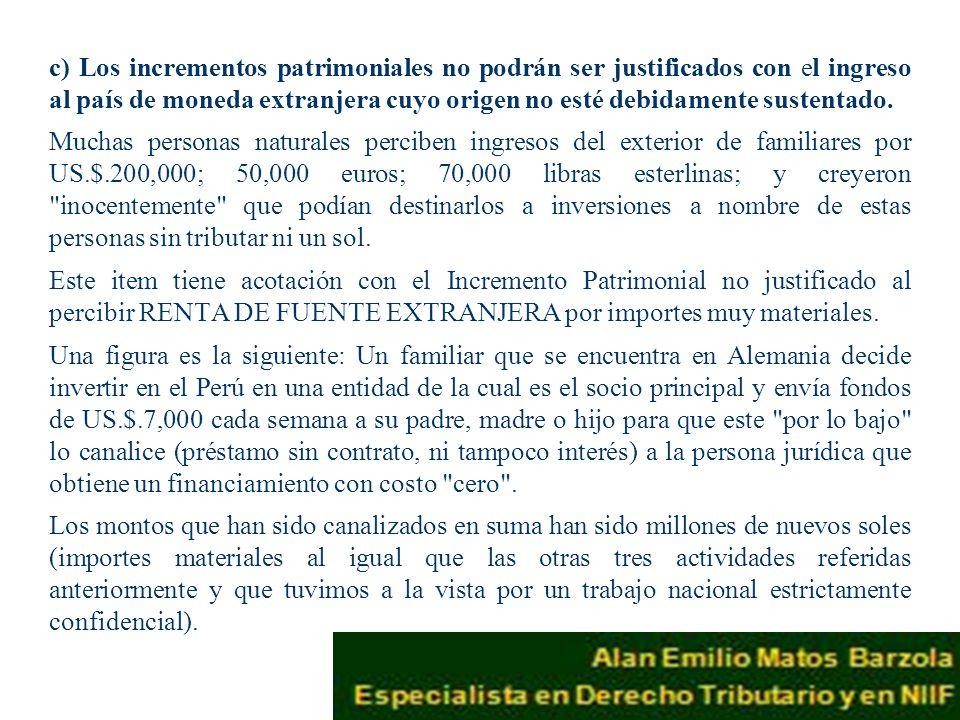 c) Los incrementos patrimoniales no podrán ser justificados con el ingreso al país de moneda extranjera cuyo origen no esté debidamente sustentado.