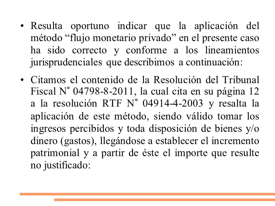 Resulta oportuno indicar que la aplicación del método flujo monetario privado en el presente caso ha sido correcto y conforme a los lineamientos jurisprudenciales que describimos a continuación: