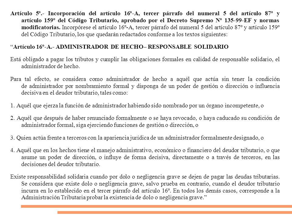 Artículo 5º.- Incorporación del artículo 16º-A, tercer párrafo del numeral 5 del artículo 87º y artículo 159º del Código Tributario, aprobado por el Decreto Supremo Nº 135-99-EF y normas modificatorias.