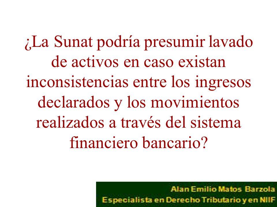 ¿La Sunat podría presumir lavado de activos en caso existan inconsistencias entre los ingresos declarados y los movimientos realizados a través del sistema financiero bancario