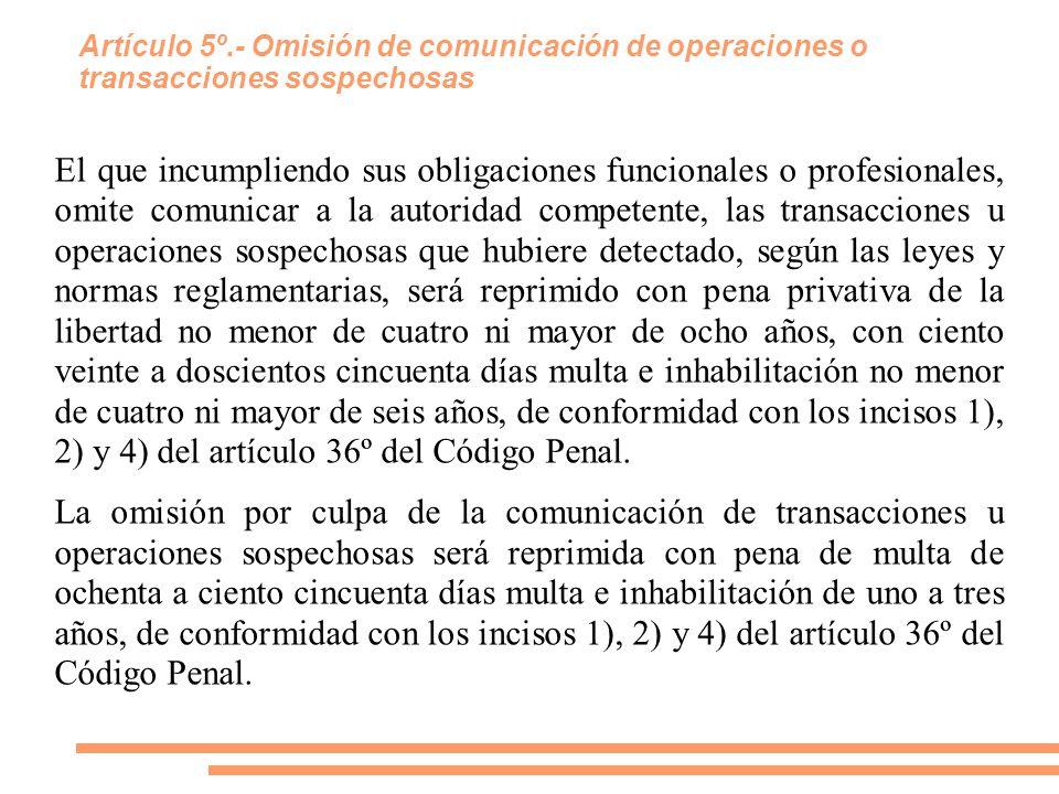 Artículo 5º.- Omisión de comunicación de operaciones o transacciones sospechosas