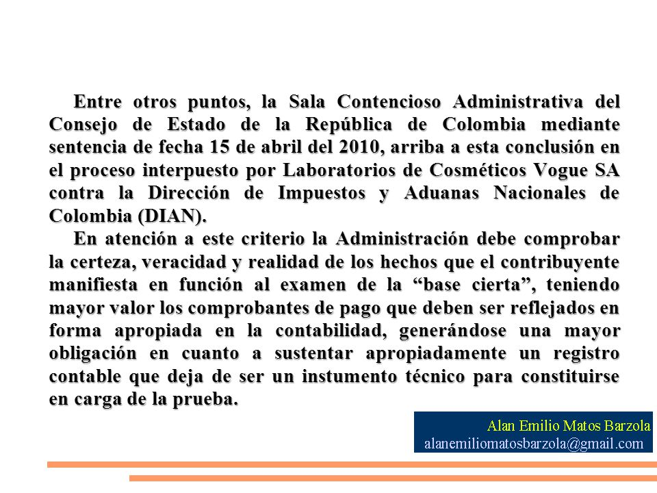 Entre otros puntos, la Sala Contencioso Administrativa del Consejo de Estado de la República de Colombia mediante sentencia de fecha 15 de abril del 2010, arriba a esta conclusión en el proceso interpuesto por Laboratorios de Cosméticos Vogue SA contra la Dirección de Impuestos y Aduanas Nacionales de Colombia (DIAN).
