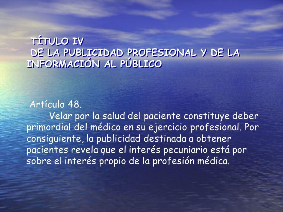 TÍTULO IV DE LA PUBLICIDAD PROFESIONAL Y DE LA INFORMACIÓN AL PÚBLICO. Artículo 48.