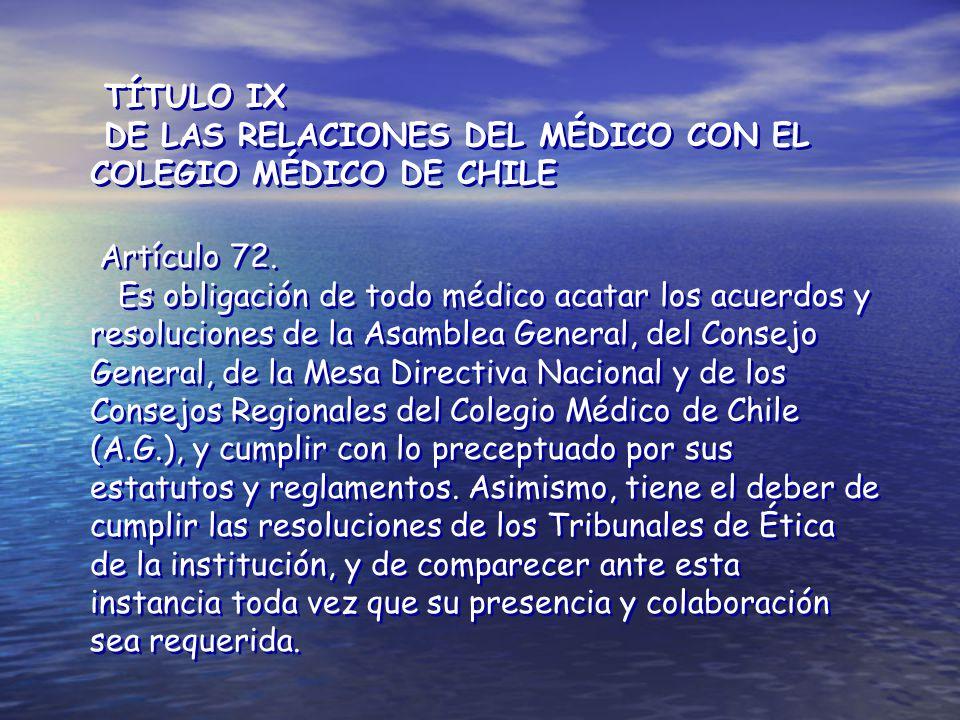 TÍTULO IX DE LAS RELACIONES DEL MÉDICO CON EL COLEGIO MÉDICO DE CHILE. Artículo 72.