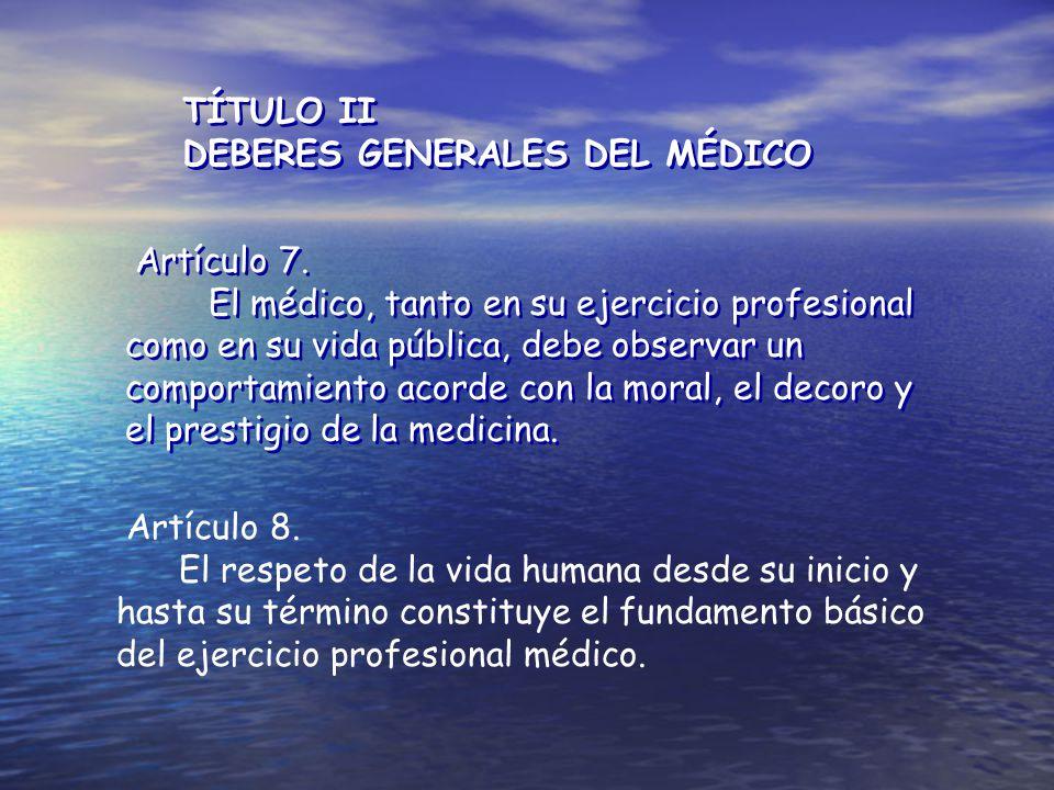 TÍTULO II DEBERES GENERALES DEL MÉDICO. Artículo 7.