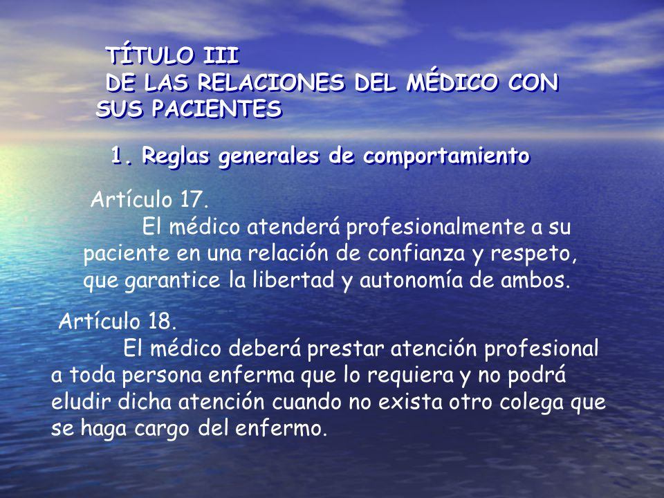 TÍTULO III DE LAS RELACIONES DEL MÉDICO CON SUS PACIENTES. 1. Reglas generales de comportamiento.