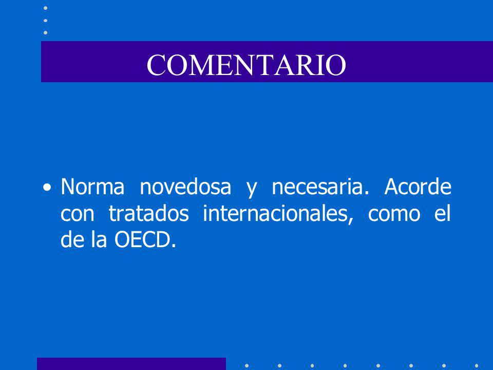 COMENTARIO Norma novedosa y necesaria. Acorde con tratados internacionales, como el de la OECD.