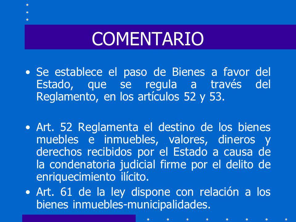 COMENTARIO Se establece el paso de Bienes a favor del Estado, que se regula a través del Reglamento, en los artículos 52 y 53.