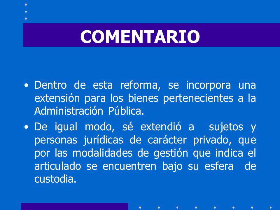 COMENTARIO Dentro de esta reforma, se incorpora una extensión para los bienes pertenecientes a la Administración Pública.
