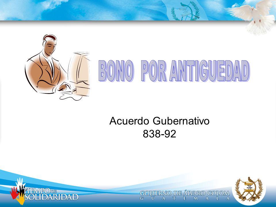 BONO POR ANTIGUEDAD Acuerdo Gubernativo 838-92