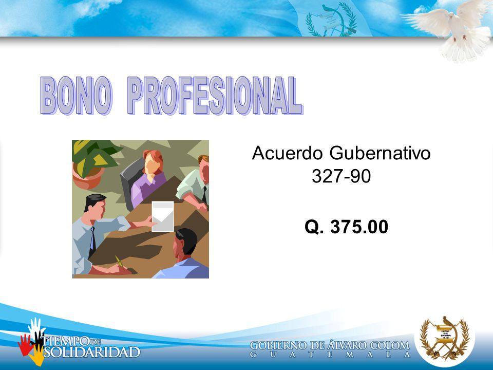BONO PROFESIONAL Acuerdo Gubernativo 327-90 Q. 375.00