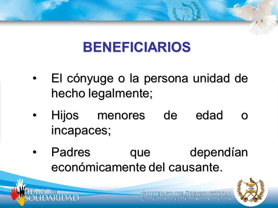 BENEFICIARIOS El cónyuge o la persona unidad de hecho legalmente;