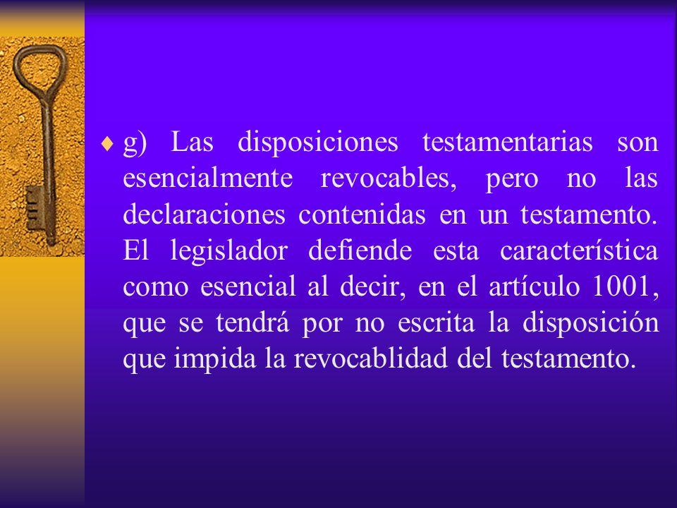 g) Las disposiciones testamentarias son esencialmente revocables, pero no las declaraciones contenidas en un testamento.