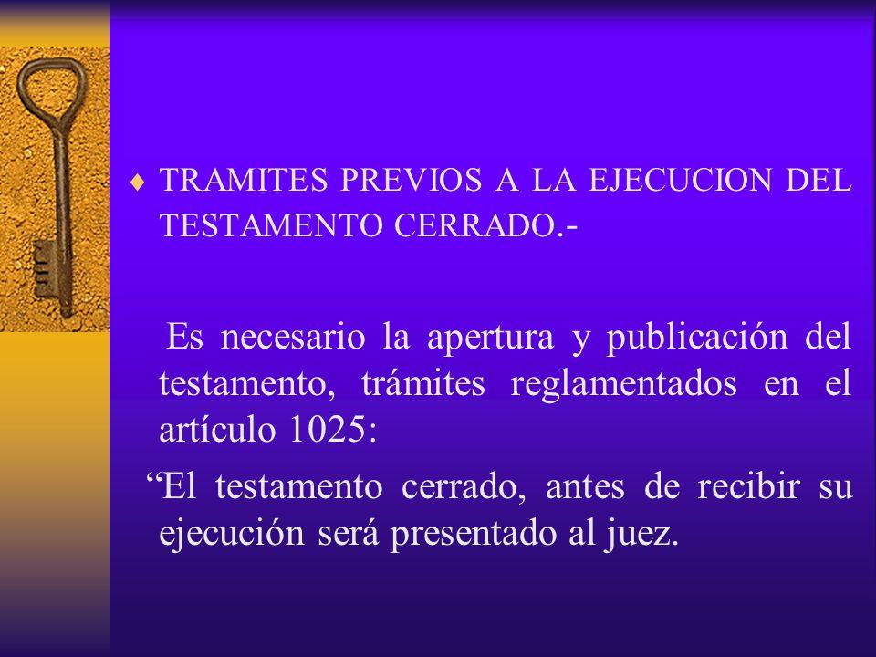 TRAMITES PREVIOS A LA EJECUCION DEL TESTAMENTO CERRADO.-