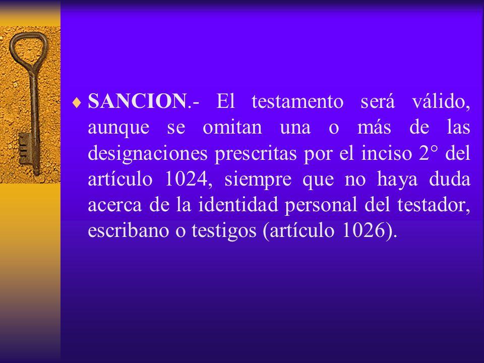 SANCION.- El testamento será válido, aunque se omitan una o más de las designaciones prescritas por el inciso 2° del artículo 1024, siempre que no haya duda acerca de la identidad personal del testador, escribano o testigos (artículo 1026).