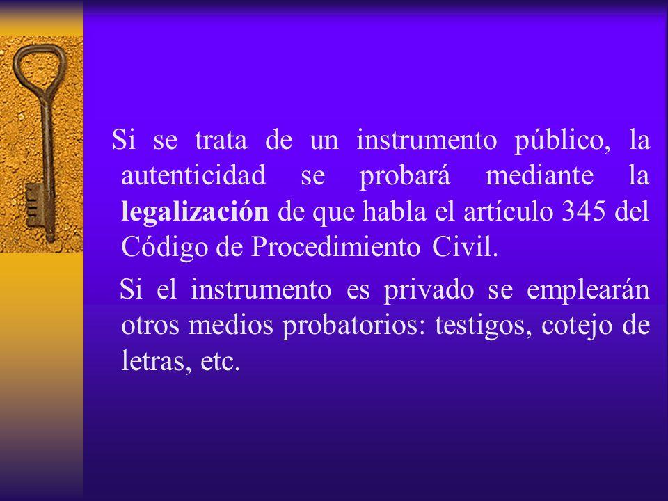 Si se trata de un instrumento público, la autenticidad se probará mediante la legalización de que habla el artículo 345 del Código de Procedimiento Civil.