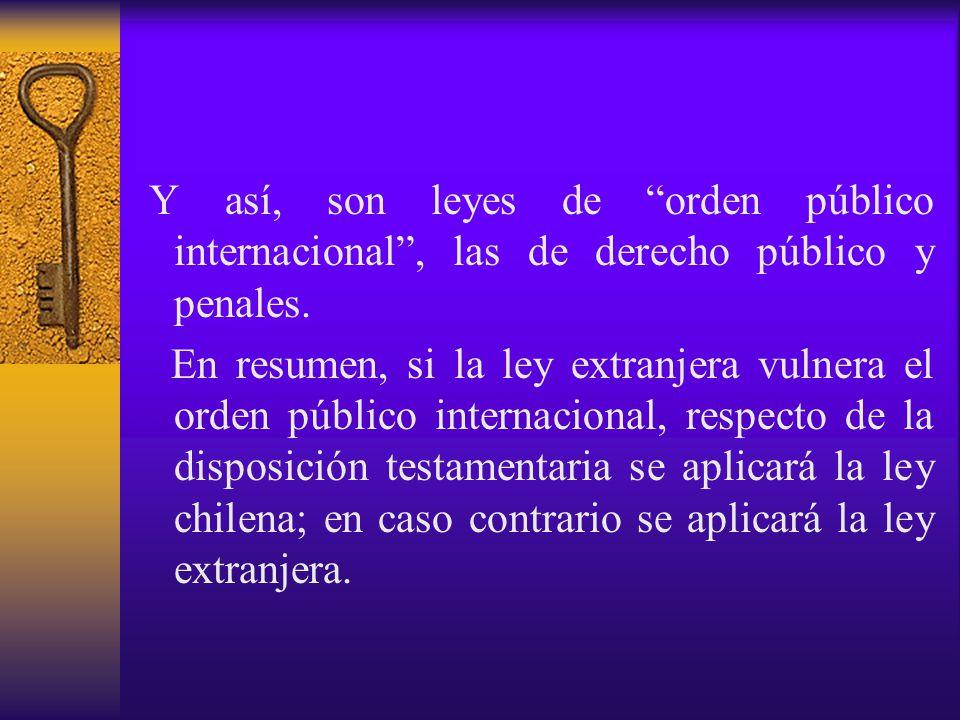 Y así, son leyes de orden público internacional , las de derecho público y penales.