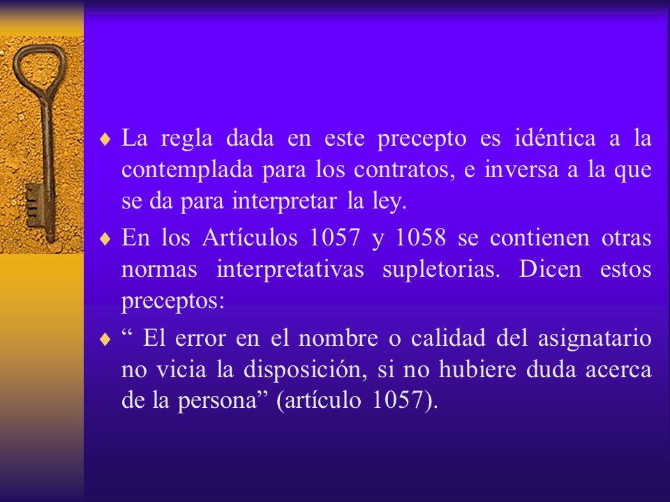 La regla dada en este precepto es idéntica a la contemplada para los contratos, e inversa a la que se da para interpretar la ley.