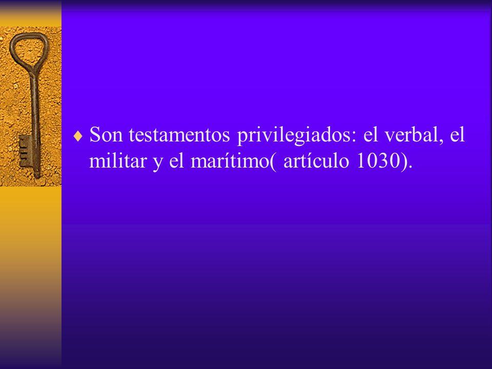 Son testamentos privilegiados: el verbal, el militar y el marítimo( artículo 1030).