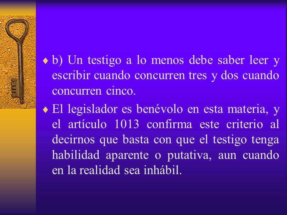 b) Un testigo a lo menos debe saber leer y escribir cuando concurren tres y dos cuando concurren cinco.