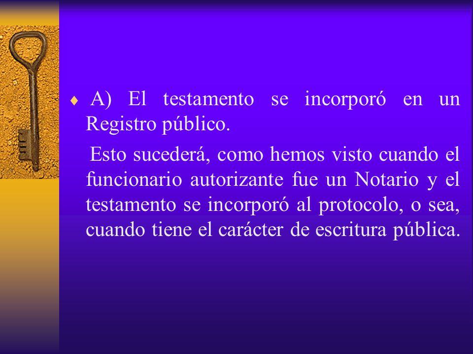 A) El testamento se incorporó en un Registro público.