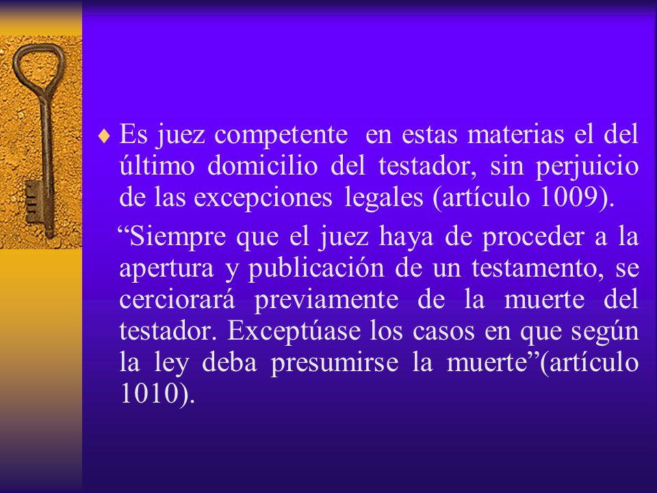 Es juez competente en estas materias el del último domicilio del testador, sin perjuicio de las excepciones legales (artículo 1009).