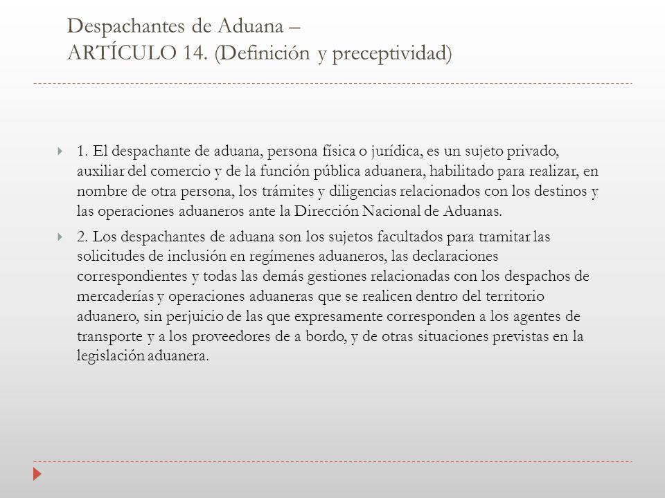 Despachantes de Aduana – ARTÍCULO 14. (Definición y preceptividad)