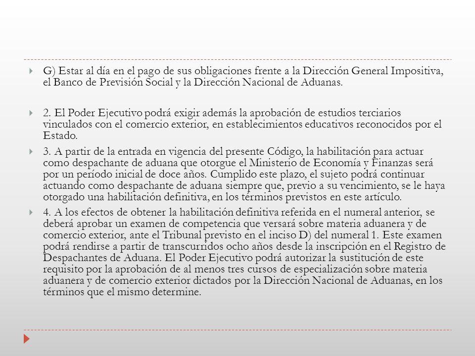 G) Estar al día en el pago de sus obligaciones frente a la Dirección General Impositiva, el Banco de Previsión Social y la Dirección Nacional de Aduanas.