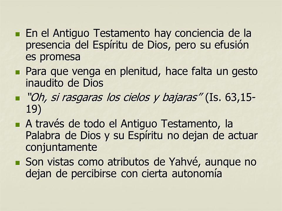 En el Antiguo Testamento hay conciencia de la presencia del Espíritu de Dios, pero su efusión es promesa