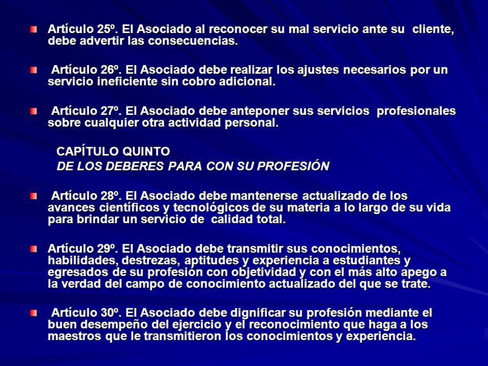 Artículo 25º. El Asociado al reconocer su mal servicio ante su cliente, debe advertir las consecuencias.