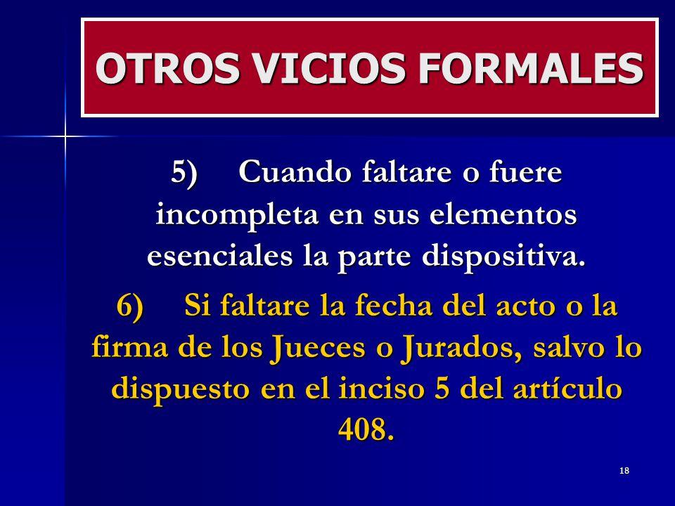OTROS VICIOS FORMALES 5) Cuando faltare o fuere incompleta en sus elementos esenciales la parte dispositiva.