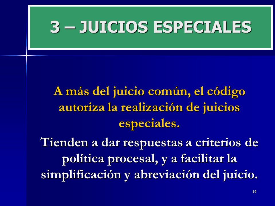 3 – JUICIOS ESPECIALES A más del juicio común, el código autoriza la realización de juicios especiales.